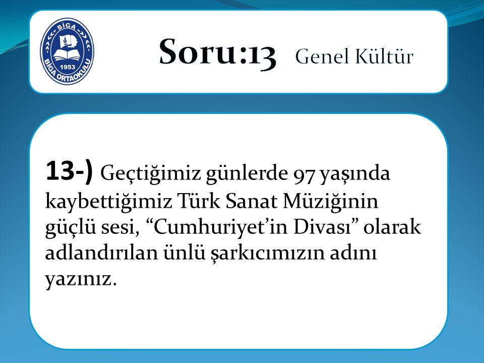 13-) Geçtiğimiz günlerde 97 yaşında kaybettiğimiz Türk Sanat Müziğinin güçlü sesi, Cumhuriyet'in Divası olarak adlandırılan ünlü şarkıcımızın adını yazınız.
