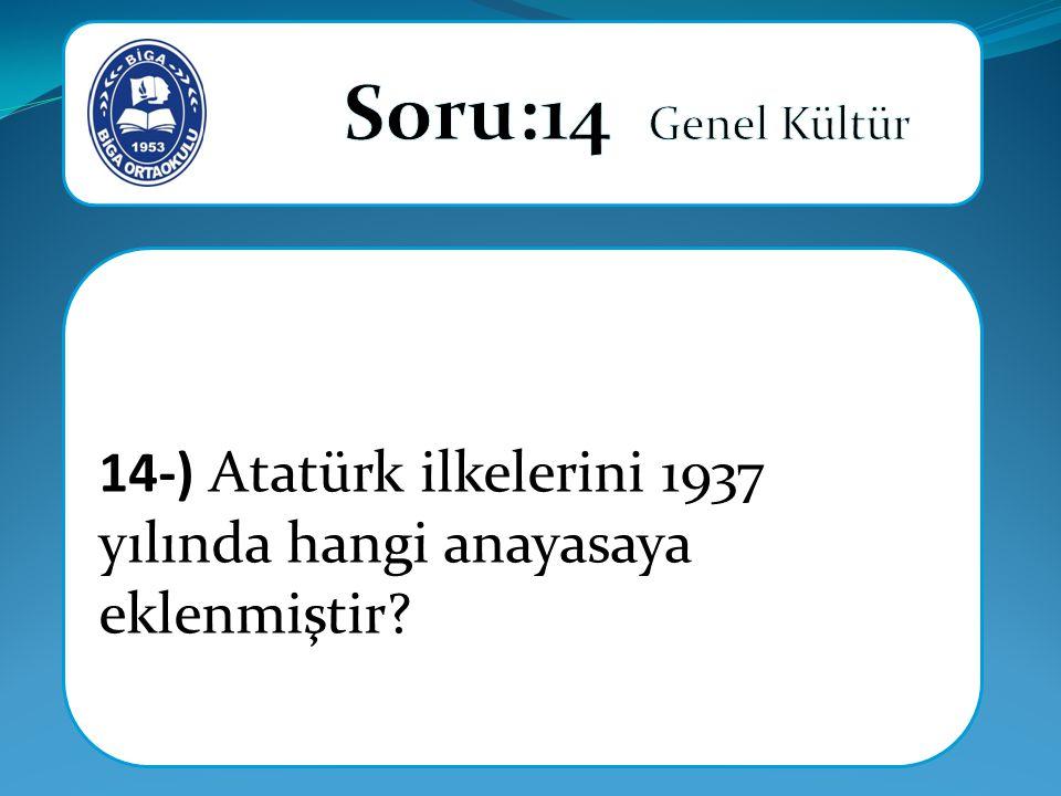 14-) Atatürk ilkelerini 1937 yılında hangi anayasaya eklenmiştir
