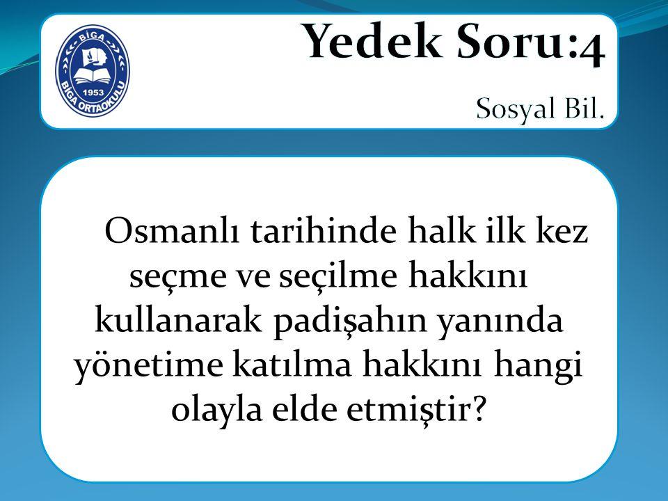 Osmanlı tarihinde halk ilk kez seçme ve seçilme hakkını kullanarak padişahın yanında yönetime katılma hakkını hangi olayla elde etmiştir