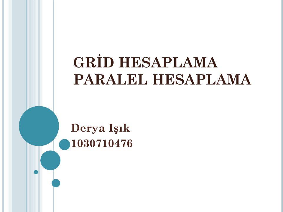 GRİD HESAPLAMA PARALEL HESAPLAMA Derya Işık 1030710476