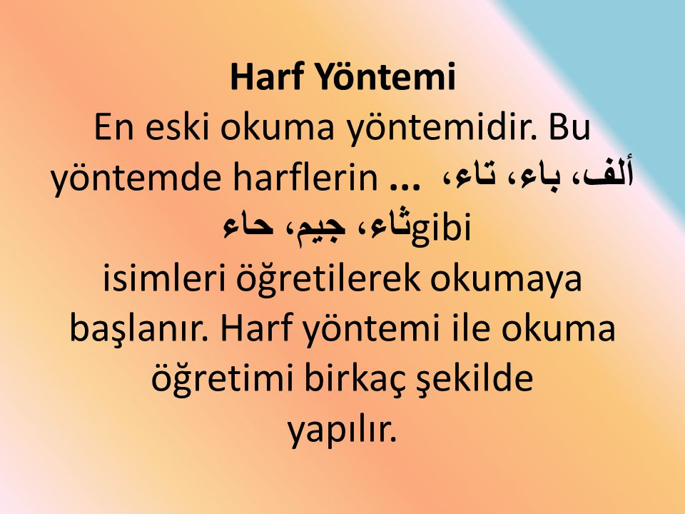 Harf Yöntemi En eski okuma yöntemidir. Bu yöntemde harflerin... ألف، باء، تاء، ثاء، جيم، حاء gibi isimleri öğretilerek okumaya başlanır. Harf yöntemi