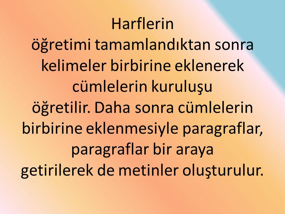 Harflerin öğretimi tamamlandıktan sonra kelimeler birbirine eklenerek cümlelerin kuruluşu öğretilir. Daha sonra cümlelerin birbirine eklenmesiyle para
