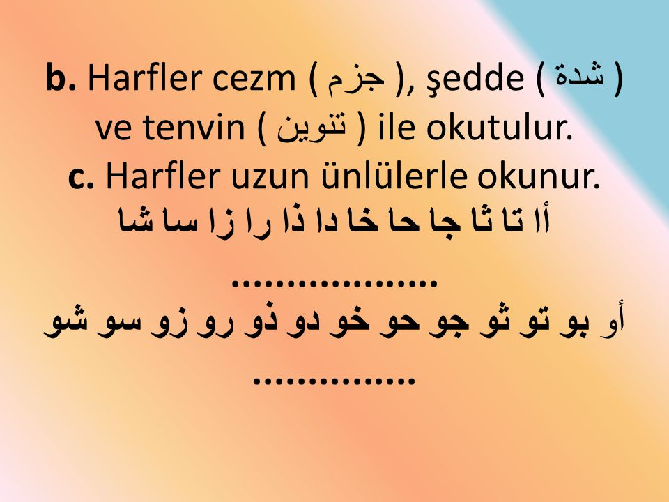 b. Harfler cezm ( جزم ), şedde ( شدة ) ve tenvin ( تنوين ) ile okutulur. c. Harfler uzun ünlülerle okunur. أا تا ثا جا حا خا دا ذا را زا سا شا........