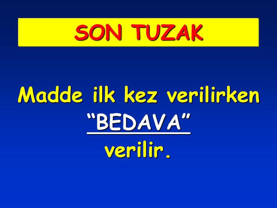 """Madde ilk kez verilirken """"BEDAVA""""verilir. SON TUZAK"""