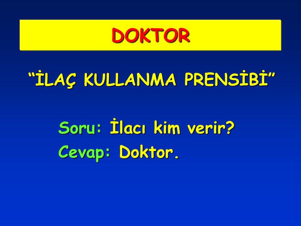 """""""İLAÇ KULLANMA PRENSİBİ"""" Soru: İlacı kim verir? Cevap: Doktor. DOKTOR"""