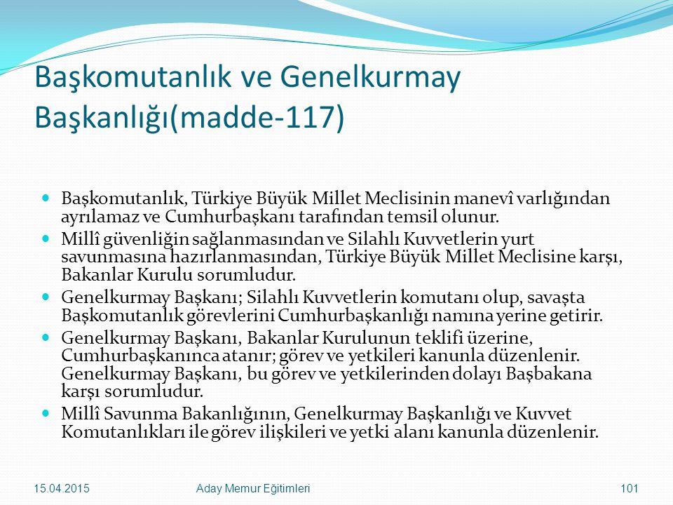 Başkomutanlık ve Genelkurmay Başkanlığı(madde-117) Başkomutanlık, Türkiye Büyük Millet Meclisinin manevî varlığından ayrılamaz ve Cumhurbaşkanı tarafı