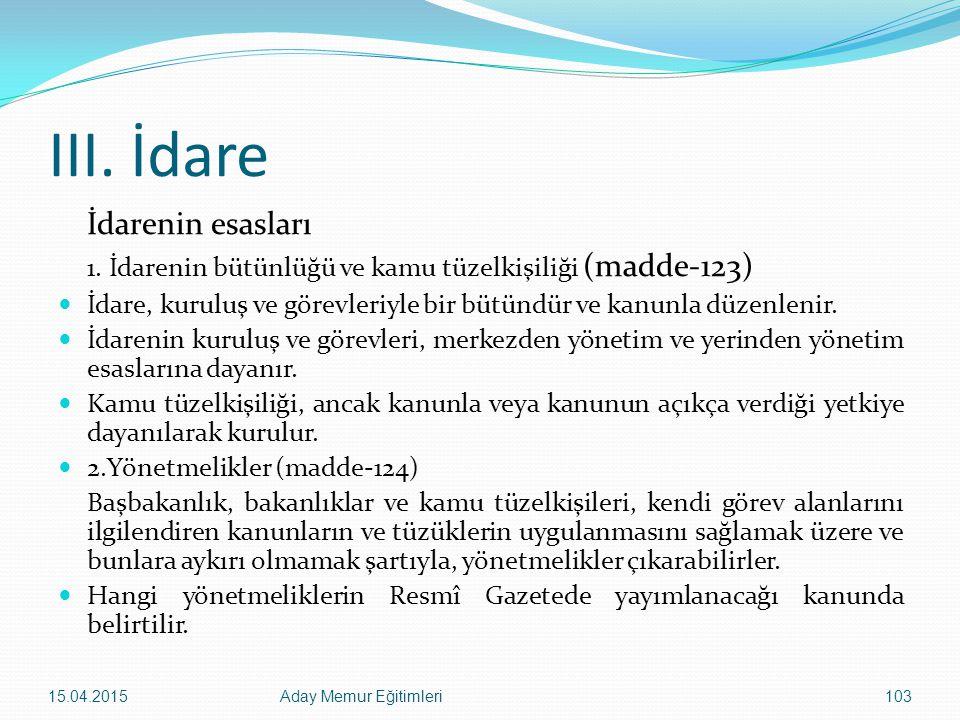 III. İdare İdarenin esasları 1. İdarenin bütünlüğü ve kamu tüzelkişiliği (madde-123) İdare, kuruluş ve görevleriyle bir bütündür ve kanunla düzenlenir