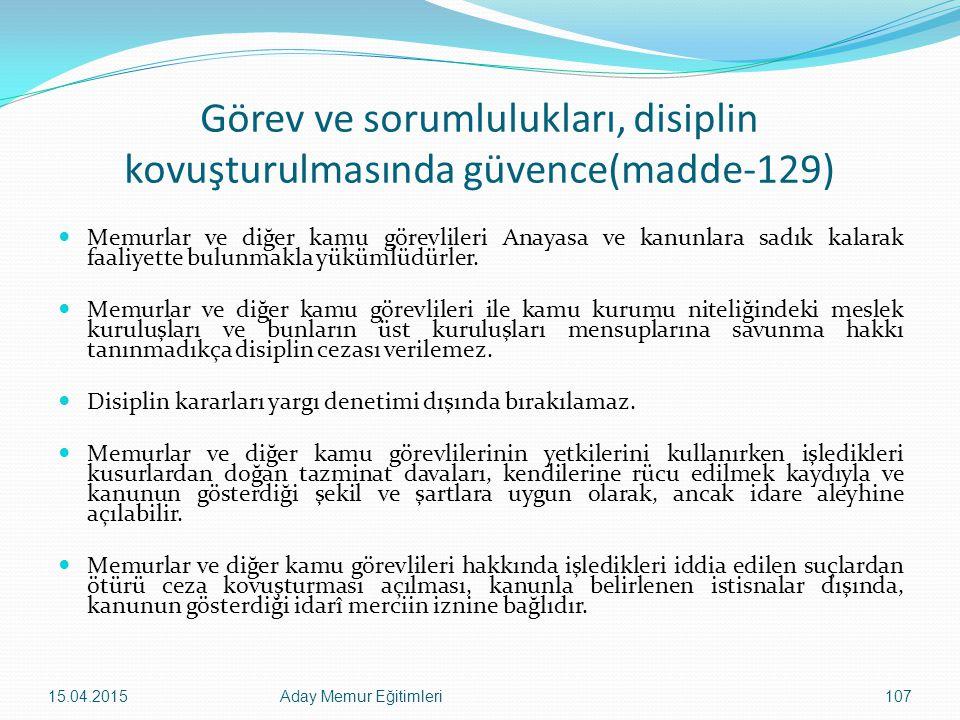 Görev ve sorumlulukları, disiplin kovuşturulmasında güvence(madde-129) Memurlar ve diğer kamu görevlileri Anayasa ve kanunlara sadık kalarak faaliyett