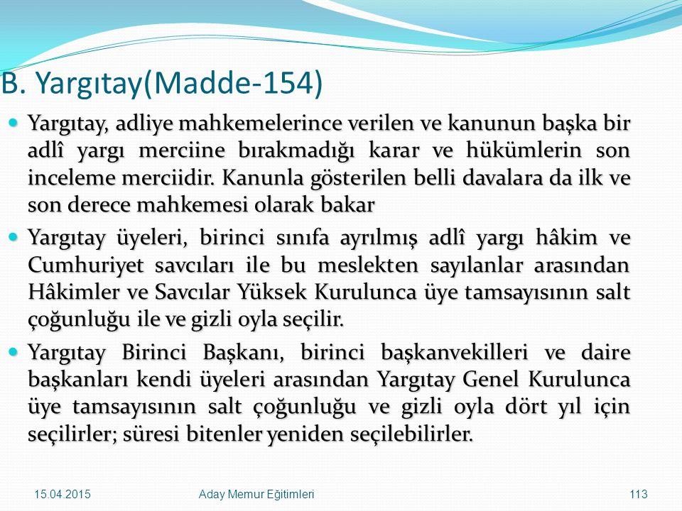 15.04.2015Aday Memur Eğitimleri113 B. Yargıtay(Madde-154) Yargıtay, adliye mahkemelerince verilen ve kanunun başka bir adlî yargı merciine bırakmadığı