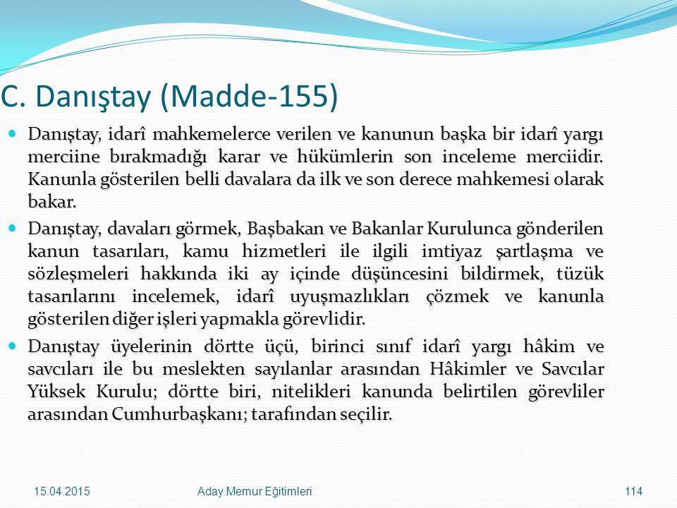 15.04.2015Aday Memur Eğitimleri114 C. Danıştay (Madde-155) Danıştay, idarî mahkemelerce verilen ve kanunun başka bir idarî yargı merciine bırakmadığı