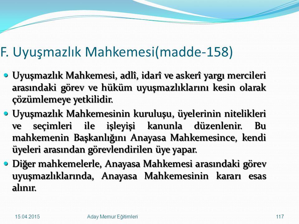 15.04.2015Aday Memur Eğitimleri117 F. Uyuşmazlık Mahkemesi(madde-158) Uyuşmazlık Mahkemesi, adlî, idarî ve askerî yargı mercileri arasındaki görev ve