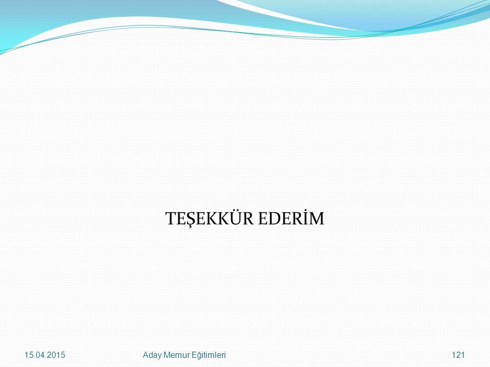 TEŞEKKÜR EDERİM 15.04.2015Aday Memur Eğitimleri121