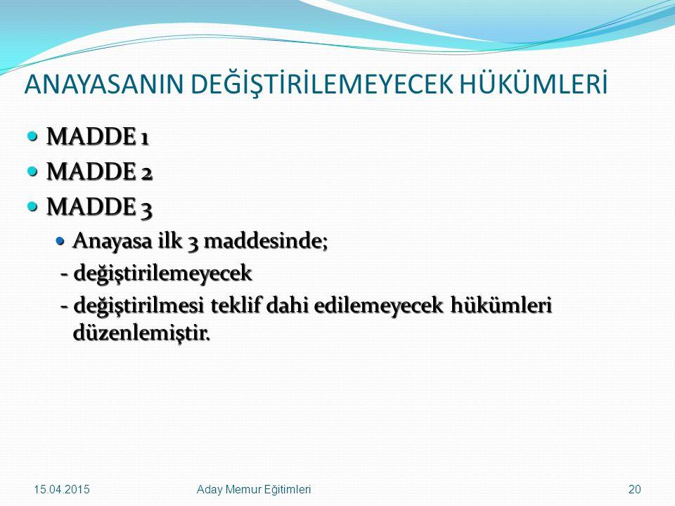 15.04.2015Aday Memur Eğitimleri20 ANAYASANIN DEĞİŞTİRİLEMEYECEK HÜKÜMLERİ MADDE 1 MADDE 1 MADDE 2 MADDE 2 MADDE 3 MADDE 3 Anayasa ilk 3 maddesinde; An