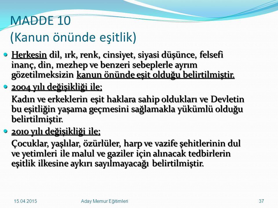 15.04.2015Aday Memur Eğitimleri37 MADDE 10 (Kanun önünde eşitlik) Herkesin dil, ırk, renk, cinsiyet, siyasi düşünce, felsefi inanç, din, mezhep ve ben