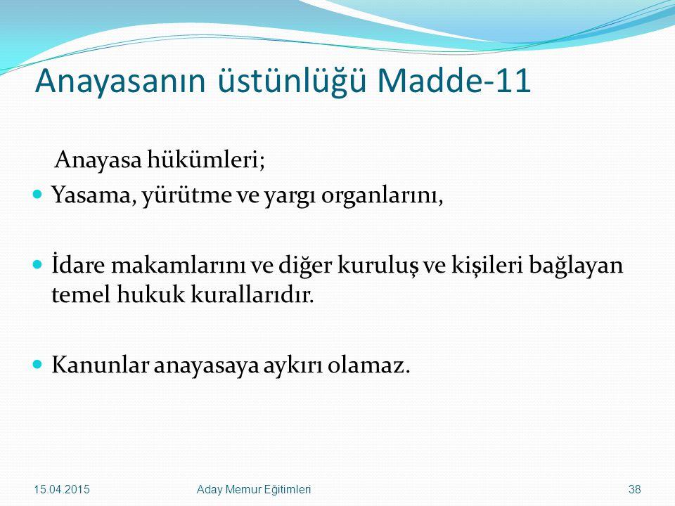 15.04.2015Aday Memur Eğitimleri38 Anayasanın üstünlüğü Madde-11 Anayasa hükümleri; Yasama, yürütme ve yargı organlarını, İdare makamlarını ve diğer ku