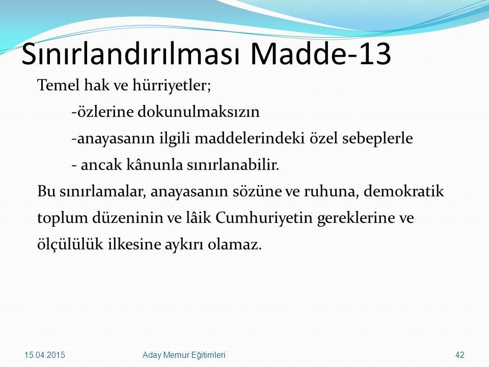 15.04.2015Aday Memur Eğitimleri42 Sınırlandırılması Madde-13 Temel hak ve hürriyetler; -özlerine dokunulmaksızın -anayasanın ilgili maddelerindeki öze