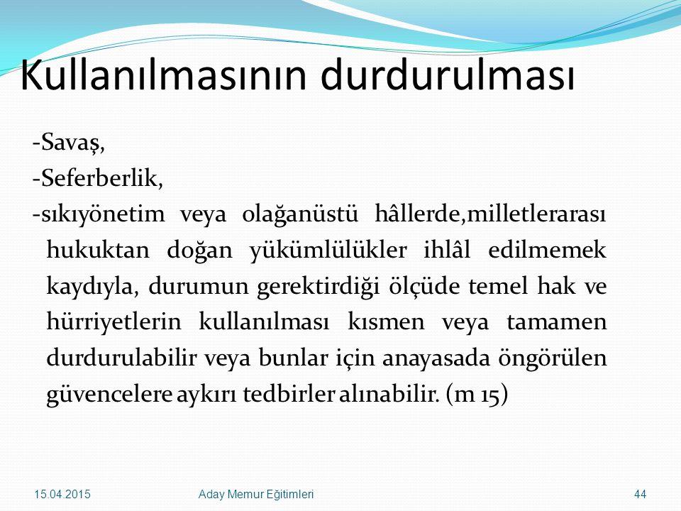 15.04.2015Aday Memur Eğitimleri44 Kullanılmasının durdurulması -Savaş, -Seferberlik, -sıkıyönetim veya olağanüstü hâllerde,milletlerarası hukuktan doğ