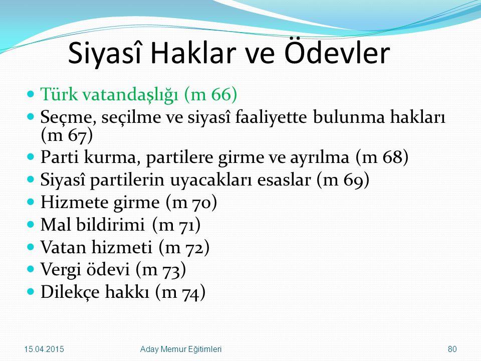 15.04.2015Aday Memur Eğitimleri80 Siyasî Haklar ve Ödevler Türk vatandaşlığı (m 66) Seçme, seçilme ve siyasî faaliyette bulunma hakları (m 67) Parti k