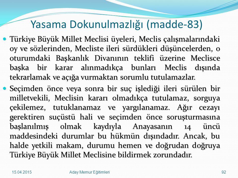 15.04.2015Aday Memur Eğitimleri92 Yasama Dokunulmazlığı (madde-83) Türkiye Büyük Millet Meclisi üyeleri, Meclis çalışmalarındaki oy ve sözlerinden, Me