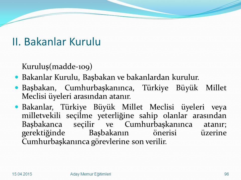 II. Bakanlar Kurulu Kuruluş(madde-109) Bakanlar Kurulu, Başbakan ve bakanlardan kurulur. Başbakan, Cumhurbaşkanınca, Türkiye Büyük Millet Meclisi üyel