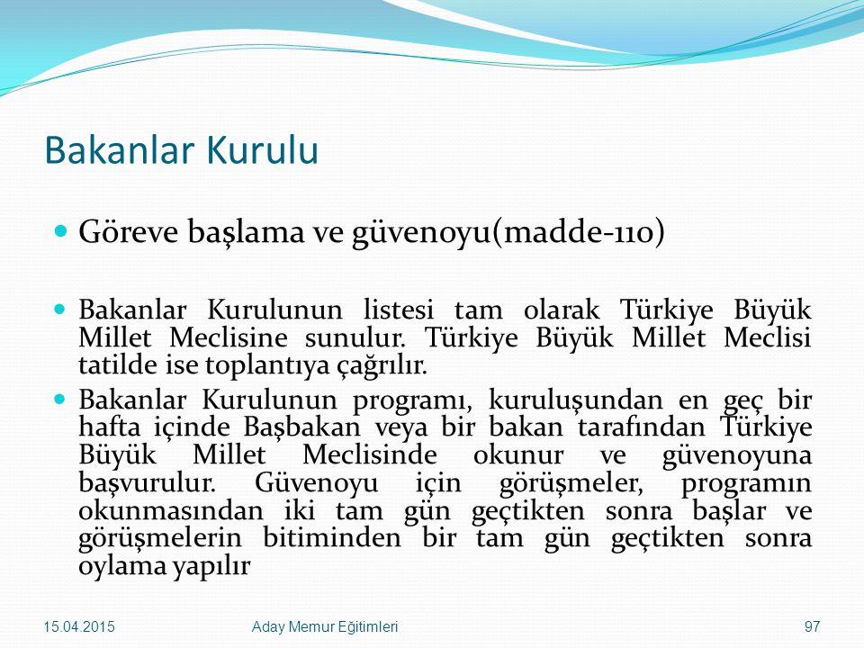 Bakanlar Kurulu Göreve başlama ve güvenoyu(madde-110) Bakanlar Kurulunun listesi tam olarak Türkiye Büyük Millet Meclisine sunulur. Türkiye Büyük Mill