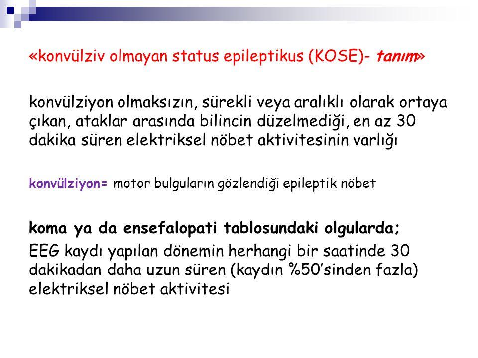 «KOSE- elektroklinik sınıflama» - tipik absans status epileptikus - atipik absans status epileptikus - basit fokal status epileptikus - kompleks fokal status epileptikus - neonatal ve infantil epileptik ensefalopatilerde KOSE - yavaş uyku döneminde status epileptikus (ESES) - konvülziv status epileptikus sonrası KOSE - kritik hastalarda görülen KOSE