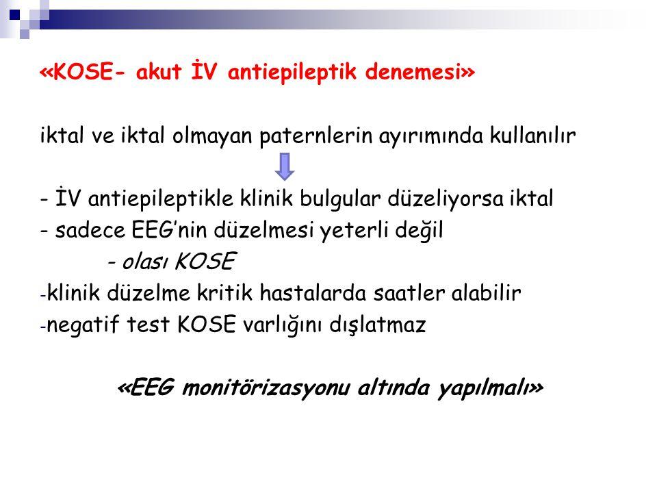 «KOSE- akut İV antiepileptik denemesi» ardışık, düşük doz, hızlı etkili, İV antiepileptik uygulaması - fenitoin 10 mg/kg - valproat 20 mg/kg - levetirasetam 20 mg/kg - lokazamid 200 mg - midazolam 1 mg/doz (0.2 mg/kg'a kadar) «dozlar arasında klinik bulgular ve EEG'nin değerlendirilmesi» uygulamanın sonlandırılması; * EEG paterninde kalıcı düzelme * belirign klinik düzelme * solunum depresyonu, hipotansiyon ve diğer yan etkiler * maksimum doza ulaşılmış olması