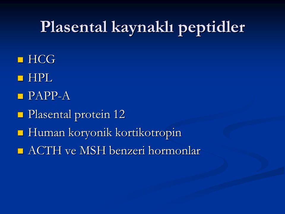 Plasental kaynaklı peptidler HCG HCG HPL HPL PAPP-A PAPP-A Plasental protein 12 Plasental protein 12 Human koryonik kortikotropin Human koryonik korti