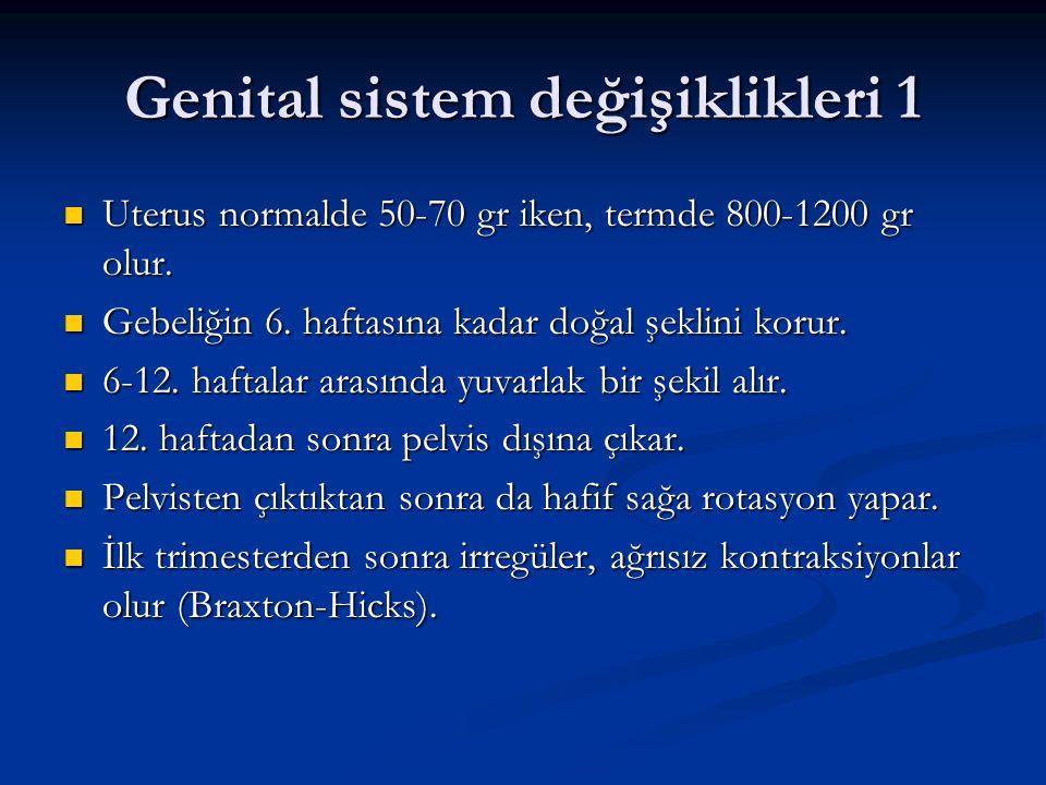 Genital sistem değişiklikleri 1 Uterus normalde 50-70 gr iken, termde 800-1200 gr olur. Uterus normalde 50-70 gr iken, termde 800-1200 gr olur. Gebeli