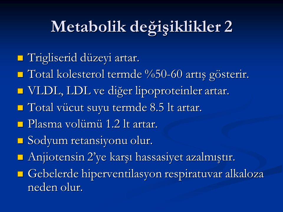 Metabolik değişiklikler 2 Trigliserid düzeyi artar. Trigliserid düzeyi artar. Total kolesterol termde %50-60 artış gösterir. Total kolesterol termde %