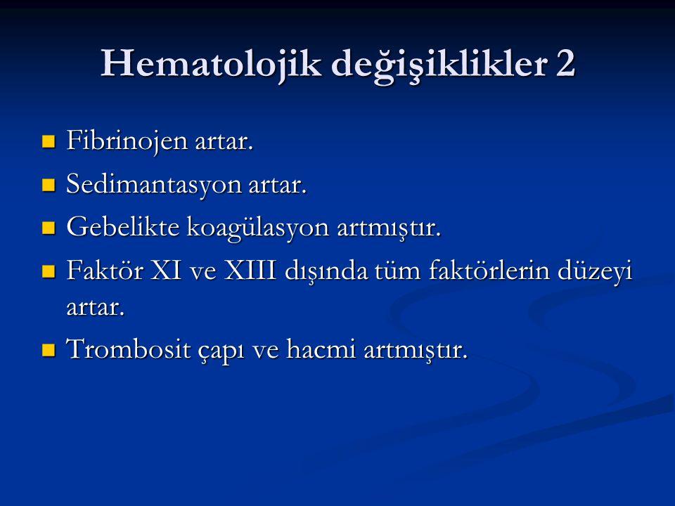 Hematolojik değişiklikler 2 Fibrinojen artar. Fibrinojen artar. Sedimantasyon artar. Sedimantasyon artar. Gebelikte koagülasyon artmıştır. Gebelikte k