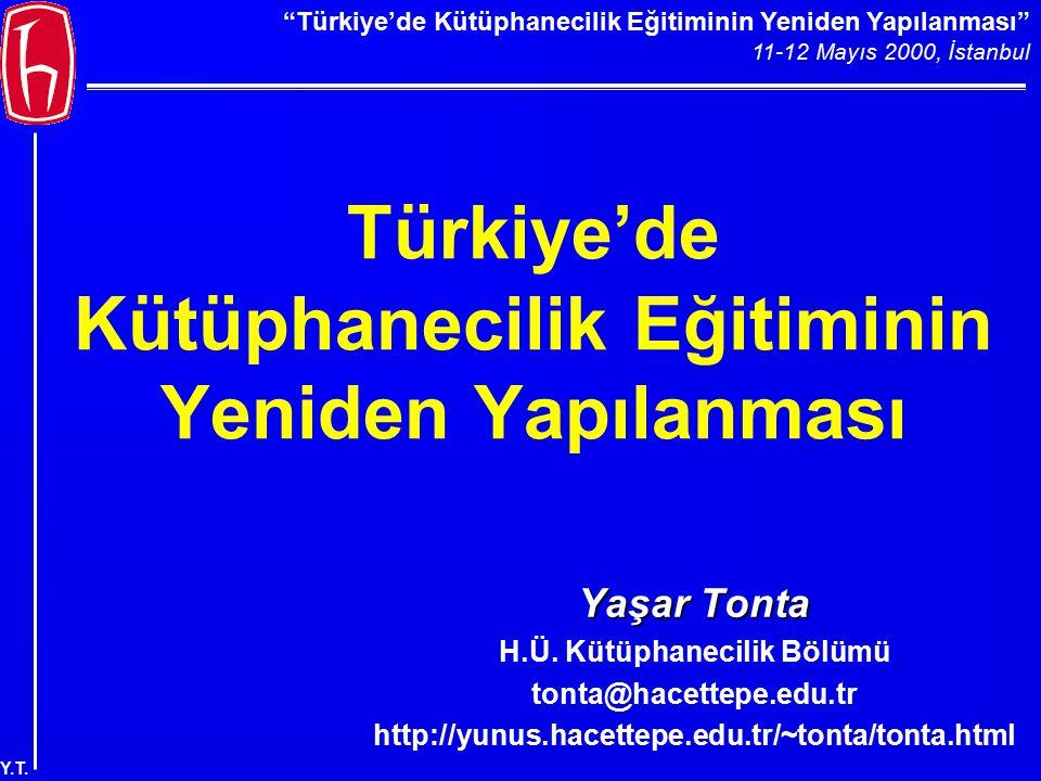 """""""Türkiye'de Kütüphanecilik Eğitiminin Yeniden Yapılanması"""" 11-12 Mayıs 2000, İstanbul Y.T. Türkiye'de Kütüphanecilik Eğitiminin Yeniden Yapılanması Ya"""