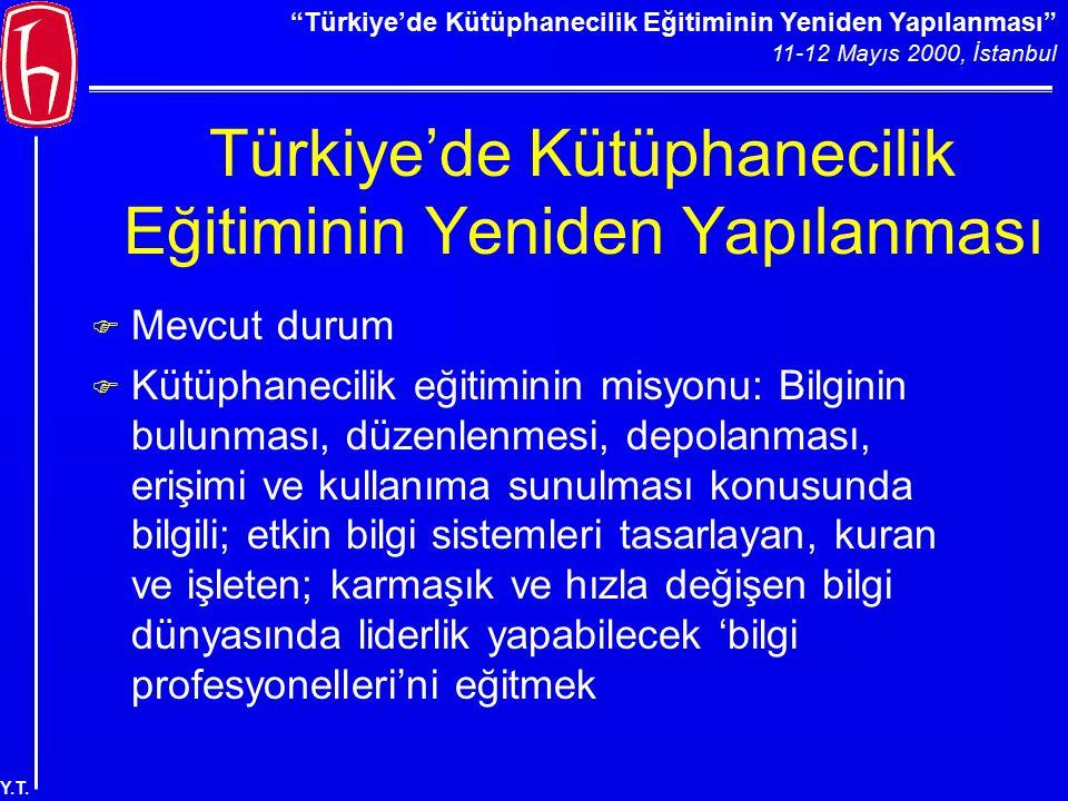"""""""Türkiye'de Kütüphanecilik Eğitiminin Yeniden Yapılanması"""" 11-12 Mayıs 2000, İstanbul Y.T. Türkiye'de Kütüphanecilik Eğitiminin Yeniden Yapılanması F"""
