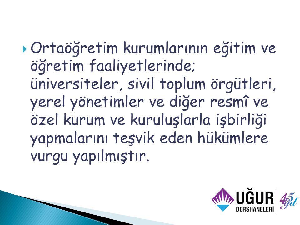  Ortaöğretim kurumlarının eğitim ve öğretim faaliyetlerinde; üniversiteler, sivil toplum örgütleri, yerel yönetimler ve diğer resmî ve özel kurum ve kuruluşlarla işbirliği yapmalarını teşvik eden hükümlere vurgu yapılmıştır.