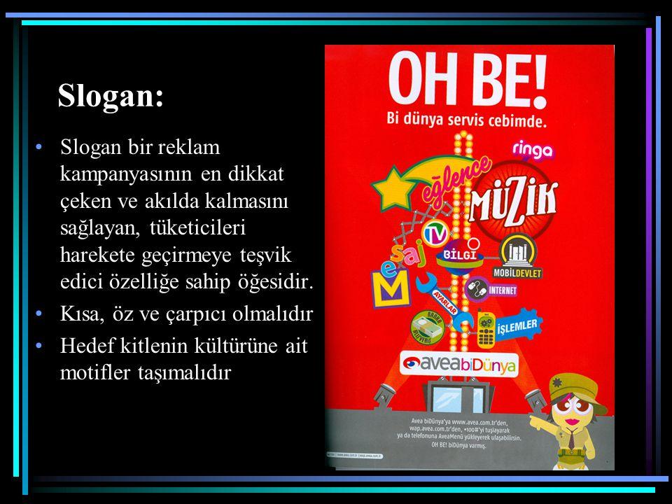Slogan: Slogan bir reklam kampanyasının en dikkat çeken ve akılda kalmasını sağlayan, tüketicileri harekete geçirmeye teşvik edici özelliğe sahip öğes
