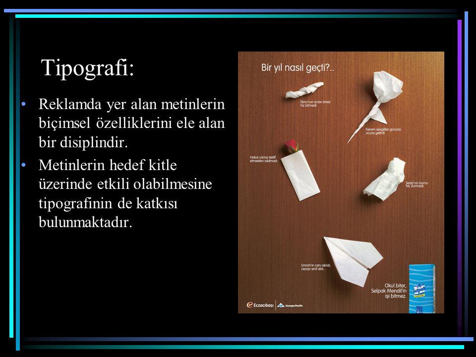 Tipografi: Reklamda yer alan metinlerin biçimsel özelliklerini ele alan bir disiplindir. Metinlerin hedef kitle üzerinde etkili olabilmesine tipografi