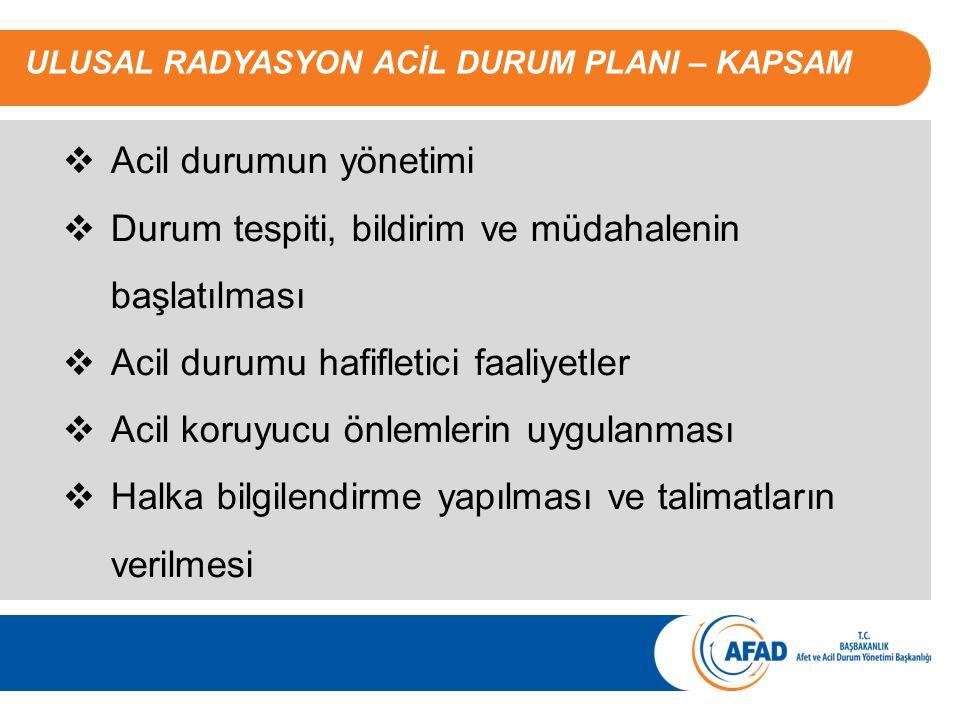  Acil durumun yönetimi  Durum tespiti, bildirim ve müdahalenin başlatılması  Acil durumu hafifletici faaliyetler  Acil koruyucu önlemlerin uygulan