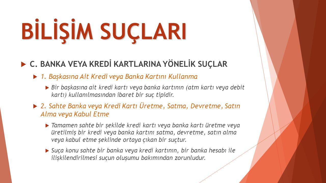 BİLİŞİM SUÇLARI  C.BANKA VEYA KREDİ KARTLARINA YÖNELİK SUÇLAR  1.
