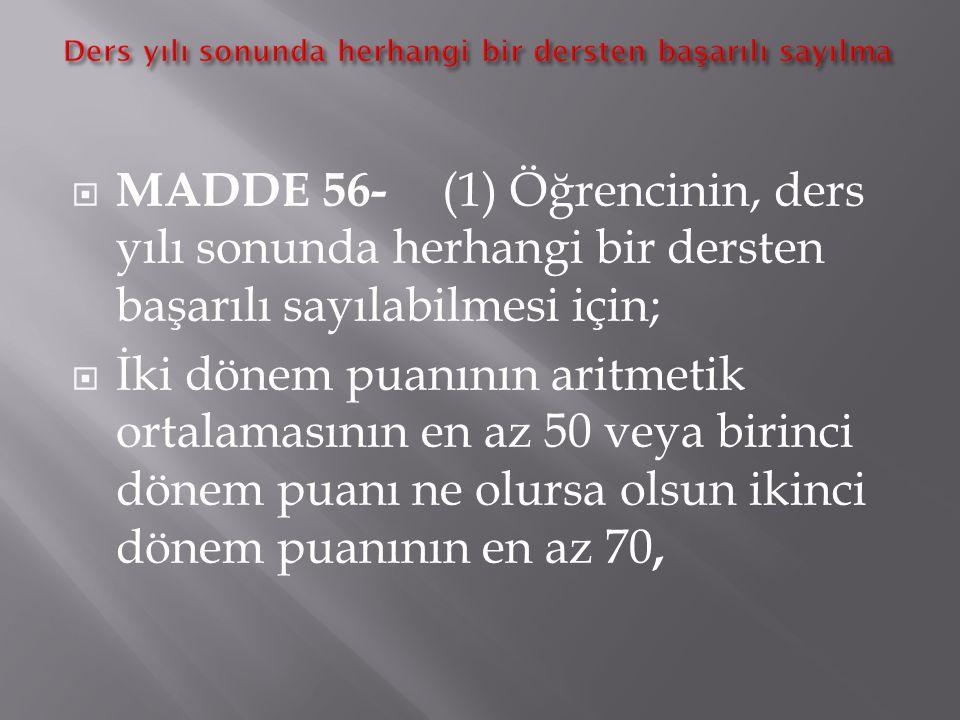  MADDE 54- (1) Bir dersin ağırlığı, o dersin haftalık ders saati sayısına eşittir.  (2) Bir dersin yılsonu puanıyla o dersin haftalık ders saati say