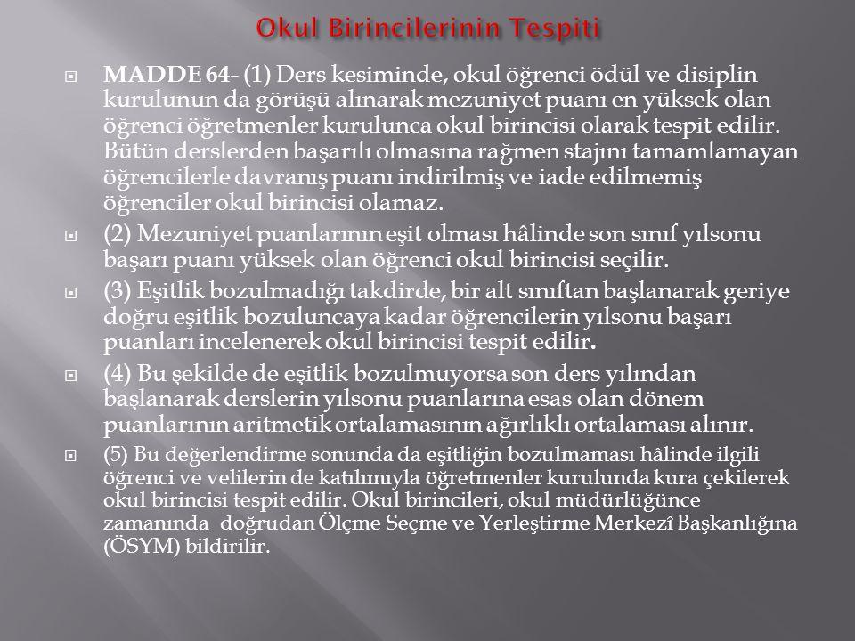 MADDE 59- (1) Öğrencilerden;  a) Doğrudan, yılsonu başarı puanıyla veya sorumlu olarak sınıf geçemeyenlerle devamsızlık nedeniyle başarısız sayılan