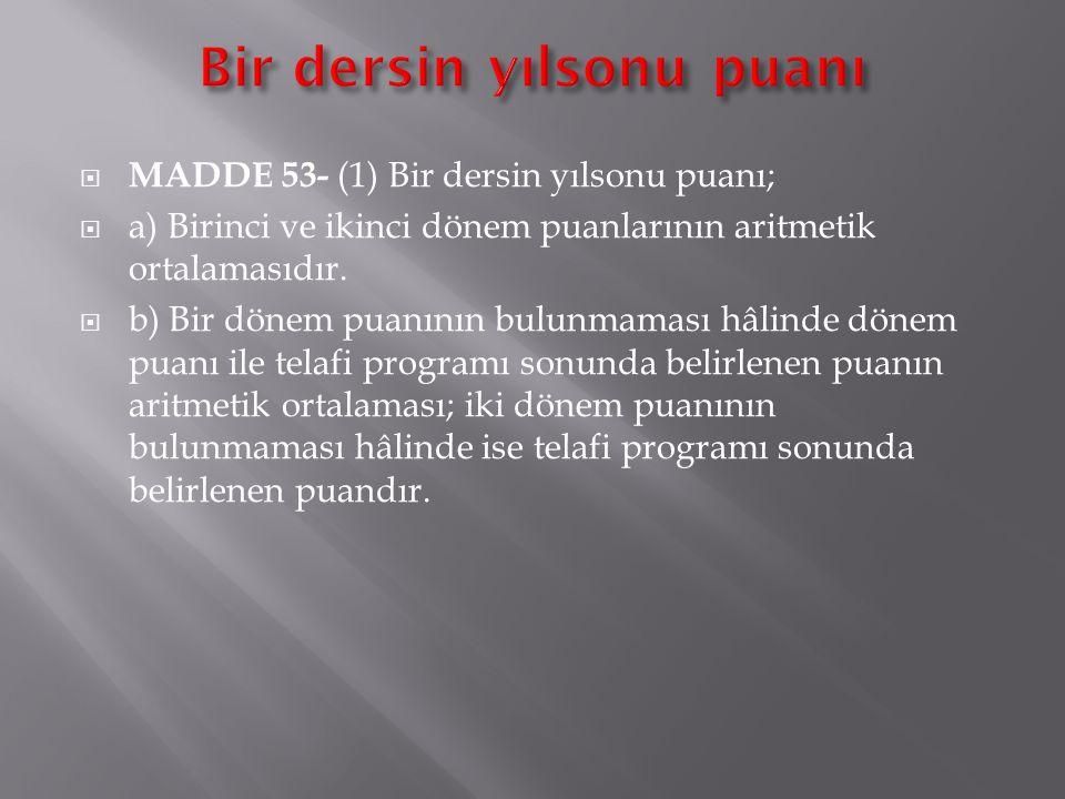  MADDE 51 - (1) Bir dersin dönem puanı;  a) Sınavlardan alınan puanların,  b) Performans çalışması puanının/puanlarının,  c) Varsa proje puanının,