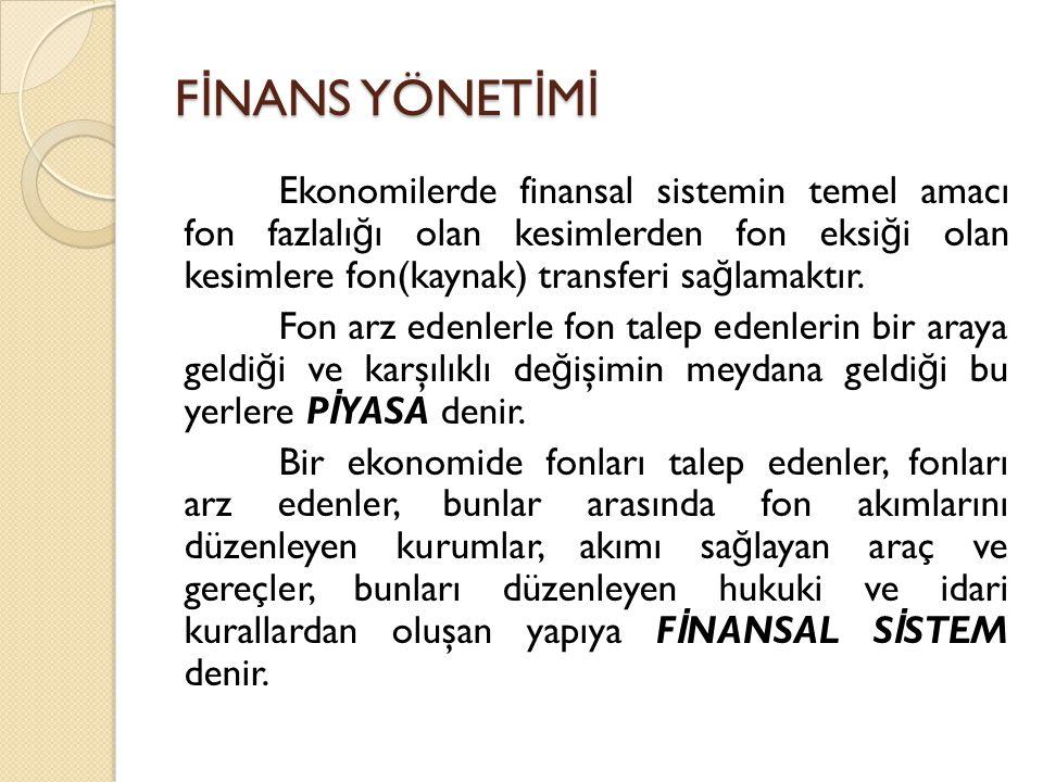 Ekonomilerde finansal sistemin temel amacı fon fazlalı ğ ı olan kesimlerden fon eksi ğ i olan kesimlere fon(kaynak) transferi sa ğ lamaktır.