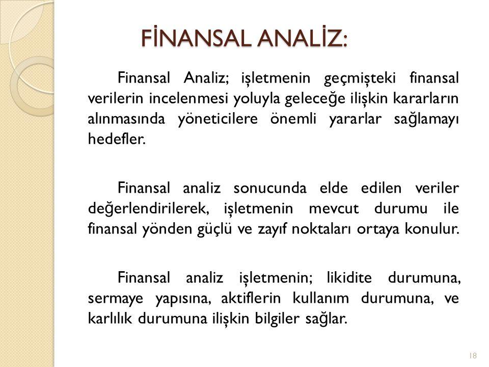 Finansal Analiz; işletmenin geçmişteki finansal verilerin incelenmesi yoluyla gelece ğ e ilişkin kararların alınmasında yöneticilere önemli yararlar sa ğ lamayı hedefler.