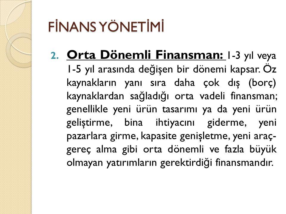 2.Orta Dönemli Finansman: 1-3 yıl veya 1-5 yıl arasında de ğ işen bir dönemi kapsar.
