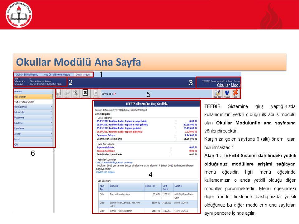 5/15 Okullar Modülü Ana Sayfa 1 2 3 4 5 6 TEFBİS Sistemine giriş yaptığınızda kullanıcınızın yetkili olduğu ilk açılış modülü olan Okullar Modülünün a