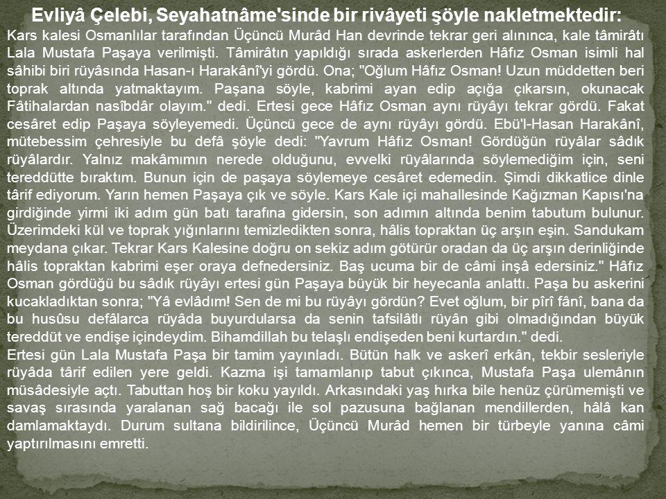 Evliyâ Çelebi, Seyahatnâme sinde bir rivâyeti şöyle nakletmektedir: Kars kalesi Osmanlılar tarafından Üçüncü Murâd Han devrinde tekrar geri alınınca, kale tâmirâtı Lala Mustafa Paşaya verilmişti.