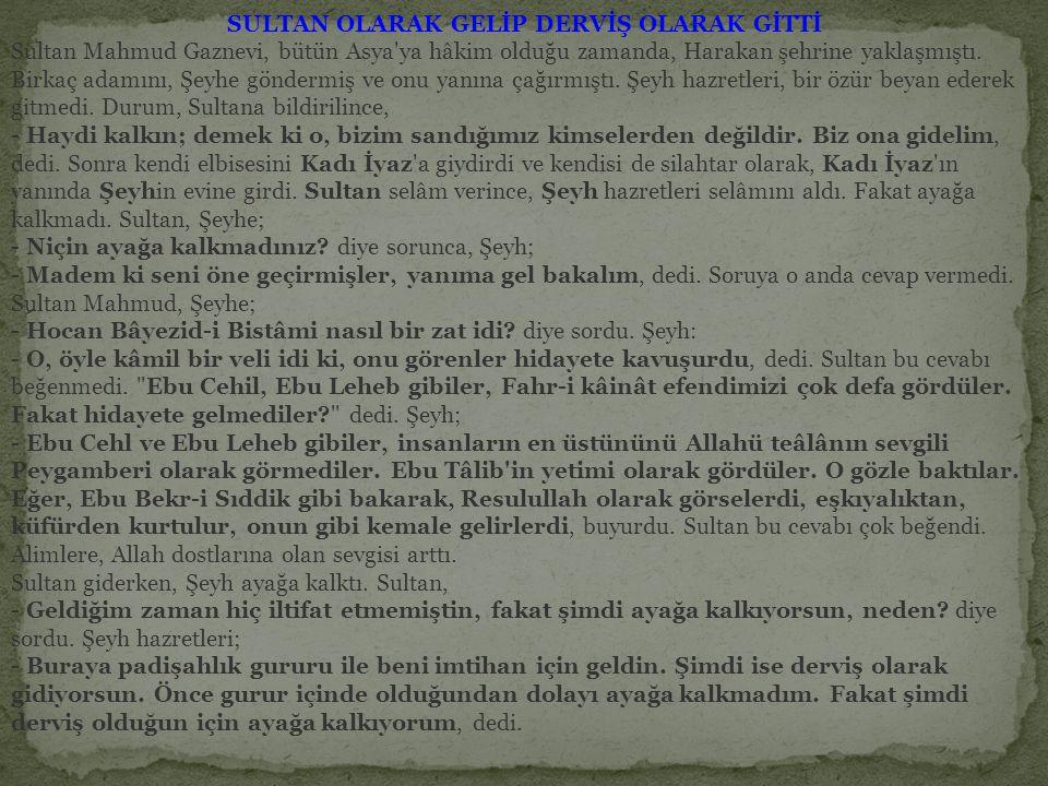 SULTAN OLARAK GELİP DERVİŞ OLARAK GİTTİ Sultan Mahmud Gaznevi, bütün Asya ya hâkim olduğu zamanda, Harakan şehrine yaklaşmıştı.