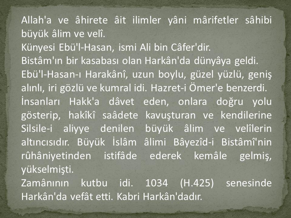 Allah'a ve âhirete âit ilimler yâni mârifetler sâhibi büyük âlim ve velî. Künyesi Ebü'l-Hasan, ismi Ali bin Câfer'dir. Bistâm'ın bir kasabası olan Har
