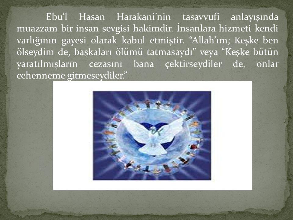"""Ebu'l Hasan Harakani'nin tasavvufi anlayışında muazzam bir insan sevgisi hakimdir. İnsanlara hizmeti kendi varlığının gayesi olarak kabul etmiştir. """"A"""