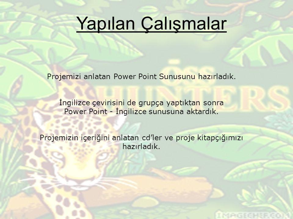 Yapılan Çalışmalar Projemizi anlatan Power Point Sunusunu hazırladık. İngilizce çevirisini de grupça yaptıktan sonra Power Point - İngilizce sunusuna